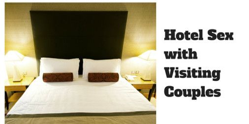 Hotel sex with visiting couples