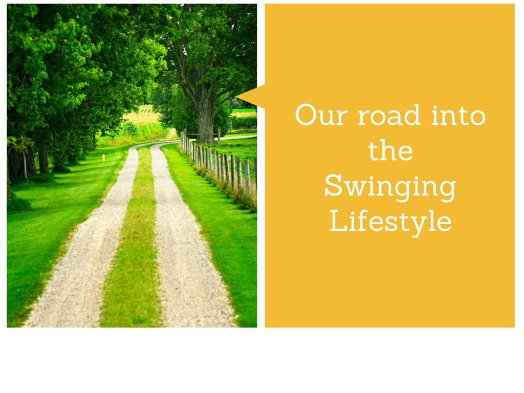 Our road into the swinging lifestyle.